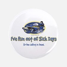 "I've Run out of sick days - I 3.5"" Button"