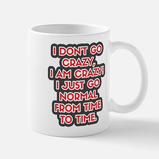 I Don't Go Crazy Mugs