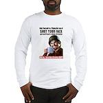 Shut Your Face Long Sleeve T-Shirt