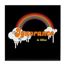 Ignorance is Bliss Tile Coaster
