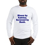 Blown by Katrina, Screwed by  Long Sleeve T-Shirt