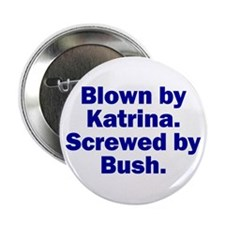 """Blown by Katrina, Screwed by 2.25"""" Button (100 pa"""