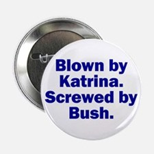 "Blown by Katrina, Screwed by 2.25"" Button (100 pa"