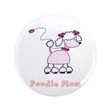 "Poodle Mom 3.5"" Button"