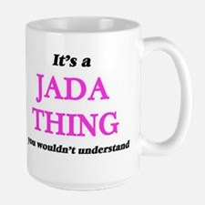 It's a Jada thing, you wouldn't under Mugs