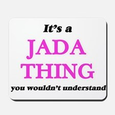 It's a Jada thing, you wouldn't Mousepad