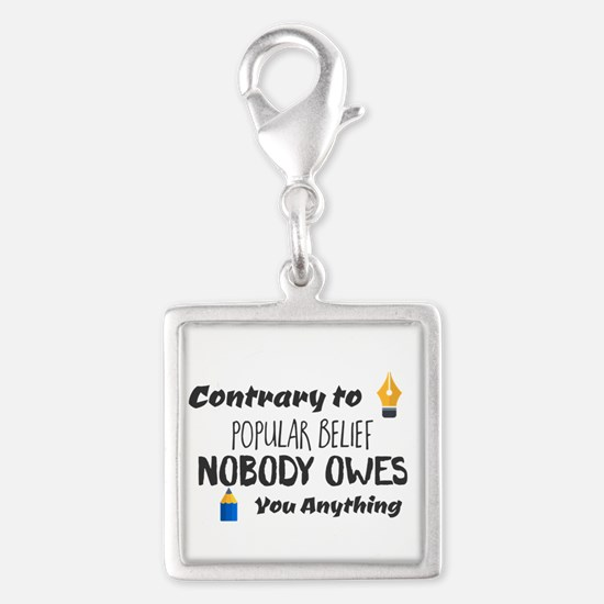 Contrary to Popular Belief. Nobody Owes You Charms