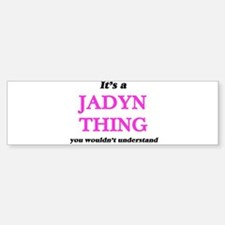 It's a Jadyn thing, you wouldn& Bumper Bumper Bumper Sticker