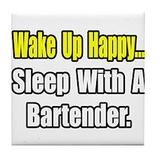 """""""...Sleep With a Bartender"""" Tile Coaster"""