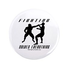 """Fighting Solves Everything w/ 3.5"""" Button"""