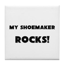 MY Shoemaker ROCKS! Tile Coaster