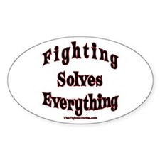 Fighting Solves Eveything -Or Oval Decal