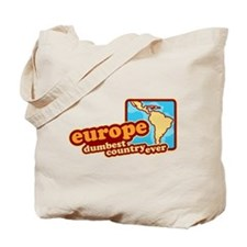 'Europe Dumbest Country' Tote Bag