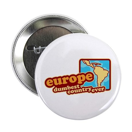 "'Europe Dumbest Country' 2.25"" Button"