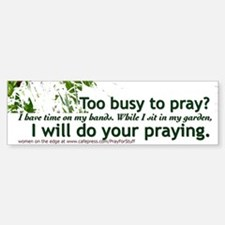 Too Busy to Pray Bumper Bumper Bumper Sticker