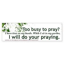 Too Busy to Pray Bumper Bumper Sticker