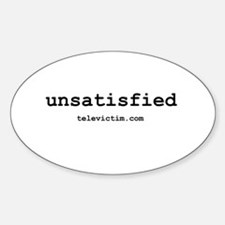 """""""unsatisfied"""" Oval Decal"""