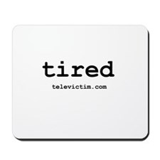 """tired"" Mousepad"