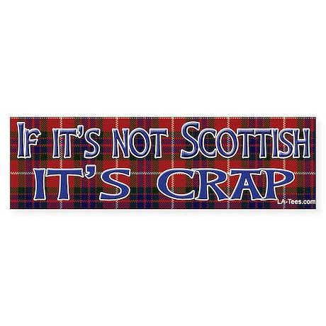 Not Scottish It's Crap #4 Bumper Sticker