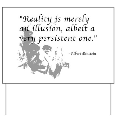 Reality is Illusion Yard Sign