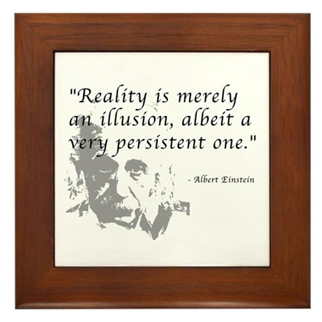 Reality is Illusion Framed Tile