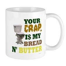 Your Crap is my bread & butte Mug
