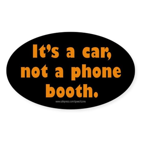 It's A Car, Not A Phone Booth Oval Sticker