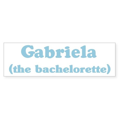 Gabriela the bachelorette Bumper Sticker