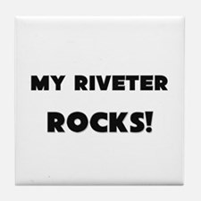MY Riveter ROCKS! Tile Coaster
