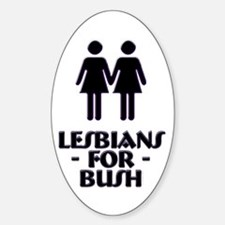 Lesbians For Bush Oval Decal