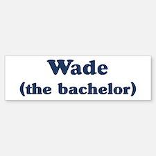 Wade the bachelor Bumper Bumper Bumper Sticker