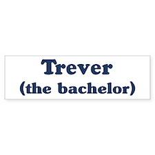 Trever the bachelor Bumper Bumper Sticker