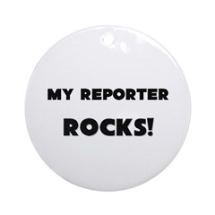 MY Reporter ROCKS! Ornament (Round)