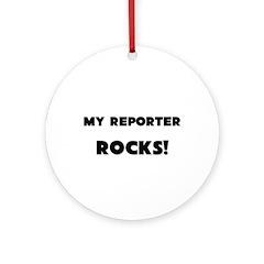 MY Reporter ROCKS! Ornament (Round)