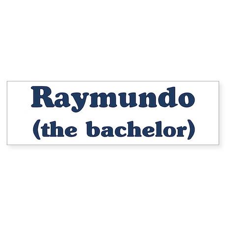 Raymundo the bachelor Bumper Sticker