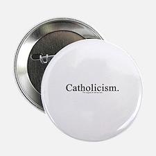 """Catholicism. The original & 2.25"""" Button (100 pa"""