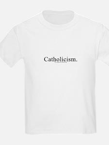 Catholicism.  The original &  Kids T-Shirt