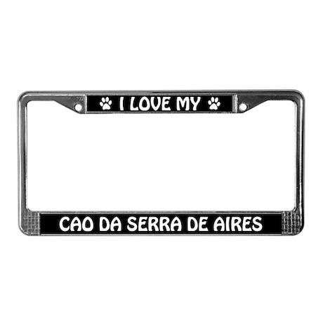 I Love My Cao da Serra De Aires License Frame