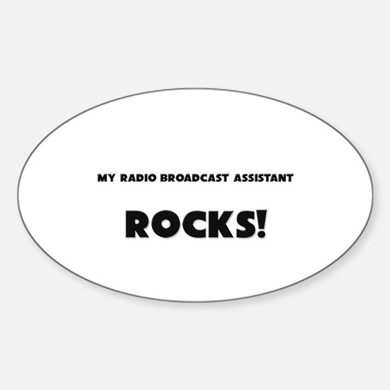 MY Radio Broadcast Assistant ROCKS! Oval Decal