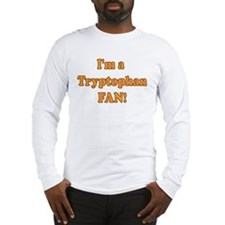 I'm a Tryptophan Fan! Long Sleeve T-Shirt