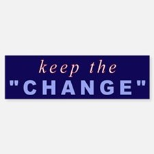 "keep the ""CHANGE"" Bumper Bumper Bumper Sticker"