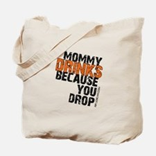 Mommy Drinks Because You Drop Tote Bag