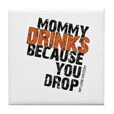 Mommy Drinks Because You Drop Tile Coaster