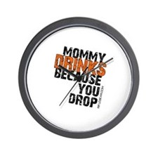 Mommy Drinks Because You Drop Wall Clock
