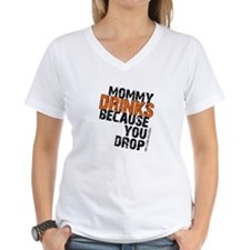 Mommy Drinks Because You Drop Shirt