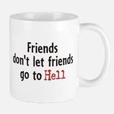 Friends don't let friends go to Hell Mug