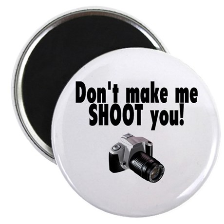 Don't Make Me Shoot You Magnet