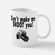 Don't Make Me Shoot You Mug