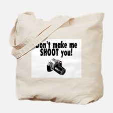Don't Make Me Shoot You Tote Bag