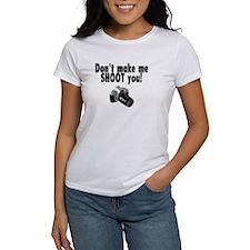 Don't Make Me Shoot You Tee